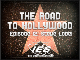 The Road to Hollywood – Episode 12: Steve Lobel