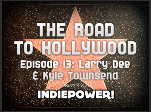 The Road to Hollywood – Episode 13: Larry Dee and Kyle Townsend