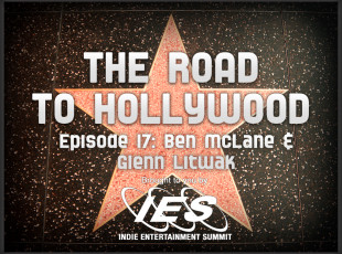 The Road to Hollywood – Episode 17: Ben McLane and Glenn Litwak